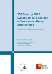 SOA Security 2010   Symposium f  r Sicherheit in Service orientierten Architekturen   28    29  Oktober 2010 am Hasso Plattner Institut PDF