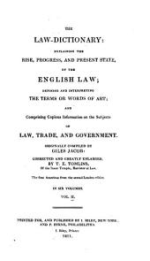 The Law-dictionary: Explaining the Rise, Progress, and Present State, of the English Law; Defining and Interpreting the Terms Or Words of Art; and Comprising Copious Information on the Subjects of Law, Trade, and Government, Volume 2