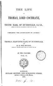 The life of Thomas, lord Cochrane, tenth earl of Dundonald, completing 'The autobiography of a seaman', by the eleventh earl and H.R.F. Bourne: Volume 2
