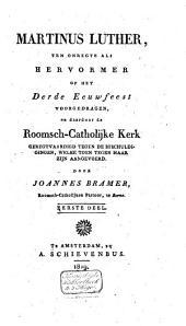 Martinus Luther, ten onregte als Hervormer op het derde eeuwfeest voorgedragen, en daardoor de Roomsch-Catholijke Kerk geregtvaardigd tegen de beschuldigingen, welke toen tegen haar zijn aangevoerd: Volume 1