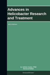 Advances in Helicobacter Research and Treatment: 2013 Edition