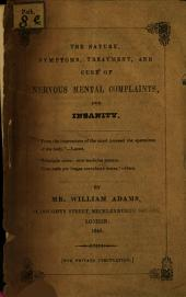 The Nature, Symptoms, Treatment, and Cure of Nervous Mental Complaints, and Insanity
