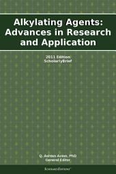 Alkylating Agents: Advances in Research and Application: 2011 Edition: ScholarlyBrief