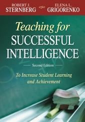 Teaching for Successful Intelligence: To Increase Student Learning and Achievement, Edition 2