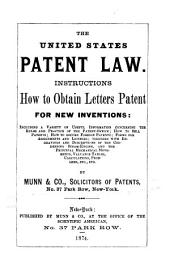 The United States Patent Law: Instructions how to Obtain Letters Patent for New Inventions