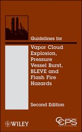 Guidelines for Vapor Cloud Explosion, Pressure Vessel Burst, BLEVE, and Flash Fire Hazards: Edition 2