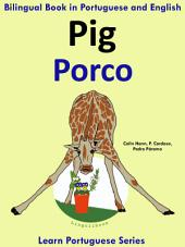 Learn Portuguese: Portuguese for Kids. Pig - Porco: Bilingual Tale in English and Portuguese