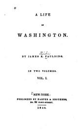 A Life of Washington: Volume 1