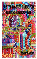 A Step-By-Step Guide for Painting Abstract Art