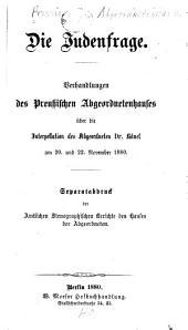 Die Judenfrage: Verhandlungen des Preussischen Abgeordnetenhauses über die Interpellation des Abgeordneten Dr. Hänel am 20. und 22. November 1880