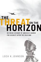 The Threat on the Horizon: An Inside Account of America's Search for Security after the Cold War
