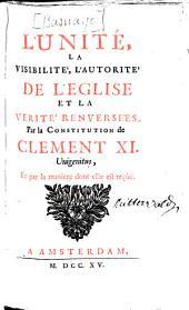 L'unité, la visibilité, l'autorité de l'eglise et la verité renversées, par la constitution de Clement XI.