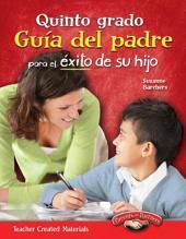 Quinto grado Guía del padre para el éxito de su hijo (Fifth Grade Parent Guide for Your Ch