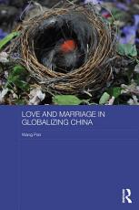 Love and Marriage in Globalizing China PDF