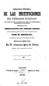 Esplicación histórica de las Instituciones del Emperador Justiniano: con el texto de ellas, la traducción al lado ...