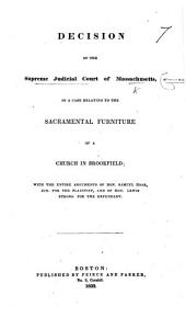 Decision of the Supreme Judicial Court of Massachusetts in a case relating to the sacramental furniture of a church in Brookfield. With the ... arguments of Hon. S. Hoar ... for the plaintiff, and of Hon. S. Strong for the defendant