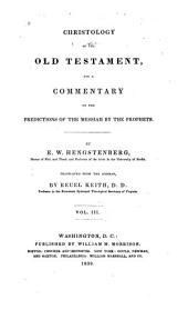Christology of the Old Testament, and a Commentary on the Predictions of the Messiah by the Prophets: Volume 3