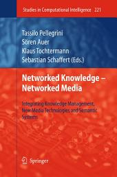 Networked Knowledge - Networked Media: Integrating Knowledge Management, New Media Technologies and Semantic Systems