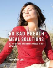 50 Bad Breath Meal Solutions: Get Rid of Your Bad Breath Problem In Just a Few Days