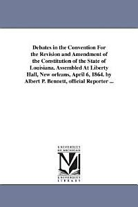 Debates in the Convention for the Revision and Amendment of the Constitution of the State of Louisiana PDF