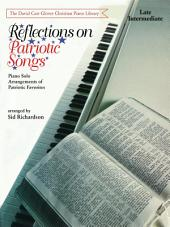 Reflections on Patriotic Songs: Piano Solo Arrangements of Patriotic Favorites