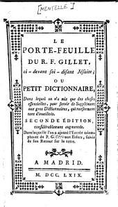 Le porte-feuille du R.F. Gillet, ci-devant soi-disant Jésuite;: ou petit dictionnaire, dans lequel on n'a mis que des choses essentielles, pour servir de Supplément aux gros Dictionnaires, qui referment tant d'inutilités