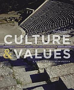 Culture and Values  A Survey of the Humanities  Volume I