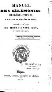 Manuel des Cérémonies ecclésiastiques: à l'usage du diocèse de Dijon,...