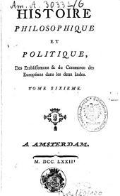 Histoire philosophique et politique Des Etablissemens & du Commerce des Européens dans les deux Indes: Volume6