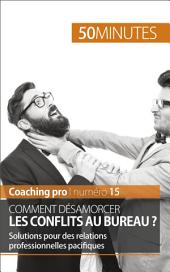 Désamorcer les conflits professionnels: Techniques et solutions pour des relations professionnelles durables