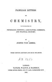 Familiar Letters on Chemistry in Its Relations to Physiology, Dietetics, Agriculture, Commerce and Political Economy