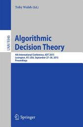 Algorithmic Decision Theory: 4th International Conference, ADT 2015, Lexington, KY, USA, September 27-30, 2015, Proceedings