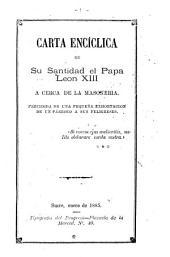Carta encíclica de su santidad el Papa Leon XIII a cerca de la masonería: precedida de una pequeña exhortacion de un párroco á sus feligreses