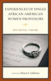Experiences of Single African-American Women Professors: With this Ph.D., I Thee Wed