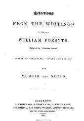 Selections from the Writings of the Late William Forsyth ... with Memoir and Notes