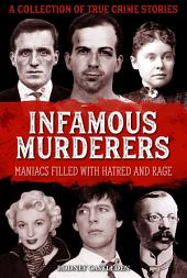 Infamous Murderers: Maniacs filled with hatred and rage