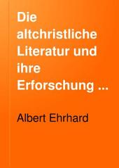 Die altchristliche Literatur und ihre Erforschung seit 1880: allgemeine Übersicht und erster Literaturbericht (1880-1884)