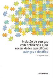 Inclusão de pessoas com deficiência e/ou necessidades específicas - Avanços e desafios