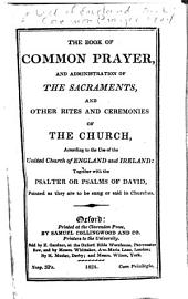 The Book of Common Prayer and Administration of the Sacraments, and Other Rites and Ceremonies of the Church According to the Use of the United Church of England and Ireland Together with the Psalter Or Psalms of David Pointed as They are to be Sung Or Said in Churches