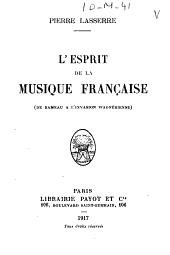 L'esprit de la musique franc̜aise (de Rameau à l'invasion wagnérienne)
