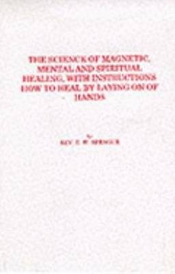 The Science of Magnetic  Mental and Spiritual Healing  with Instructions How to Heal by Laying on of Hands PDF