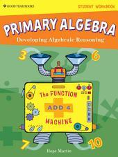 Primary Algebra: Developing Algebraic Reasoning, Student Workbook