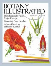 Botany Illustrated: Introduction to Plants, Major Groups, Flowering Plant Families, Edition 2
