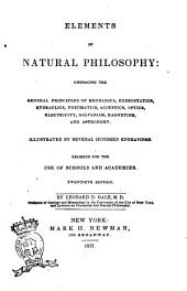 Elements of Natural Philosophy Embracing the General Principles of Mechanics, Hydrostatics, Hydraulics, Pneumatics ... by Leonard D. Gale