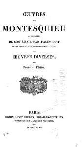 Oeuvres de Montesquieu: Augmentées de son Éloge par D'Alembert, et d'un choix de notes des divers commentateurs ...