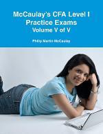 McCaulay's CFA Level I Practice Exams Volume V of V