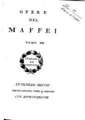 Opere del Maffei tomo 1. [-21.]: Tomo 12, Volume 12