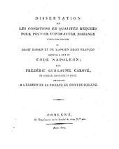 Dissertation sur les conditions et qualités requises pour pouvoir contracter mariage d'après les principes du droit françois comparés à ceux du code Napoléon