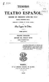 Tesoro del teatro español: desde su origen (año de 1356) hasta nuestros dias. Teatro escogido desde el siglo XVII hasta nuestros dias (segunda parte), Volumen 5