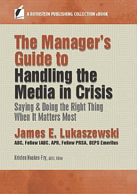 The Manager   s Guide to Handling the Media in Crisis